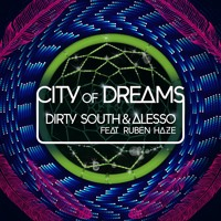 Dirty South & Alesso City Of Dreams (Ft. Ruben Haze) Artwork