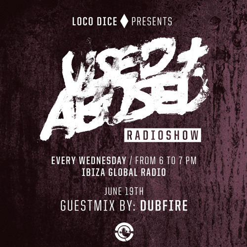 LOCO DICE PRESENTS USED+ABUSED RADIO SHOW #3 - DUBFIRE