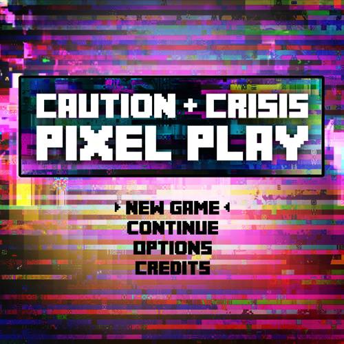 Caution & Crisis - Pixel Play