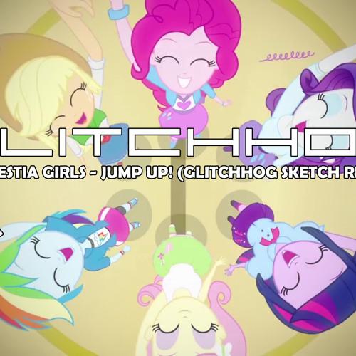 Equestria Girls - Jump Up! (Glitchhog Sketch Remix)