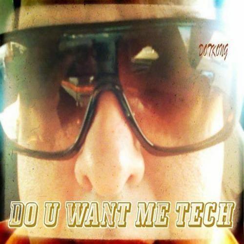 DO U WANT ME TECH