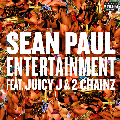 Sean Paul - Entertainment feat Juicy J and 2 Chainz [Explicit]