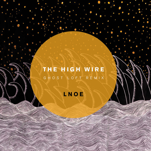 THE HIGH WIRE - LNOE (Ghost Loft Remix)