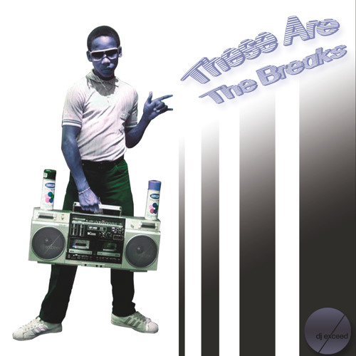 DJ EXCEED - These Are The Breaks (2013)