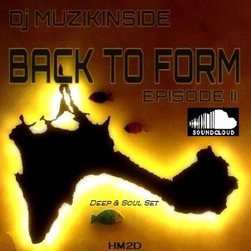Dj Muzikinside - BACK TO FORM Episode II (Deep & Soul Session)