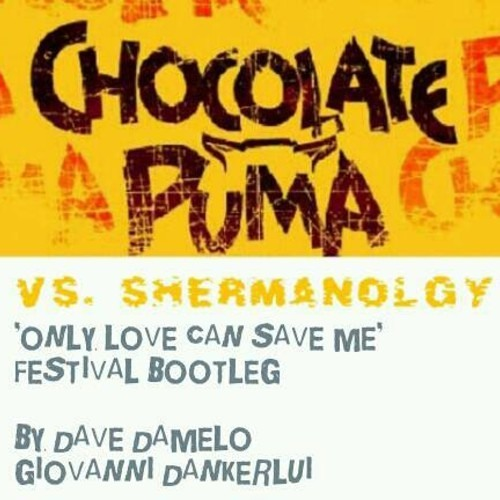 Chocolate Puma/Shermanology-Only Love Can Save Me(DAVE DAMELO/Giovanni Dankerlui Festival Bootleg)