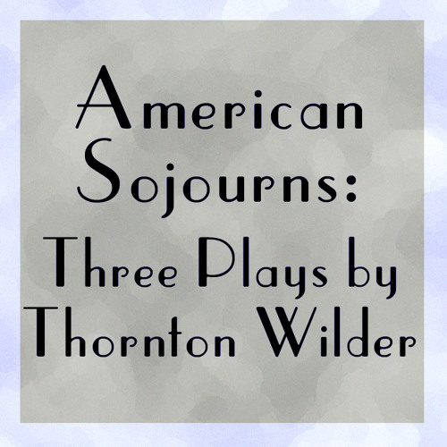 American Sojourns: Three Plays by Thornton Wilder