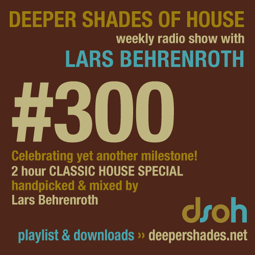 Deeper Shades of House #300 - 2 hours Classic House special