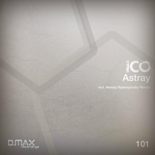 Ico- Astray (Original Mix) [D.Max Recordings]