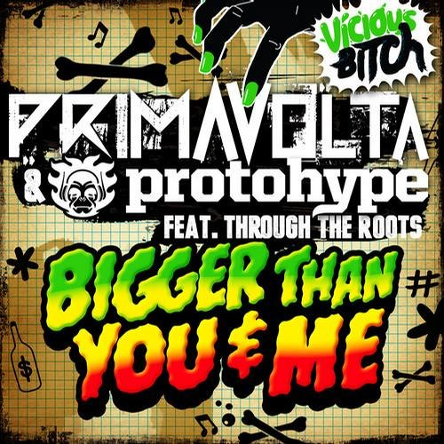 Prima Volta & Protohype - Bigger Than You & Me (Proper Villians Remix)