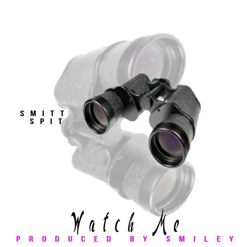 Smitt Spit Watch me(Prod by Smiley)