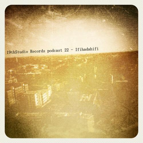 19th Studio Podcast 22 - Ifihadahifi