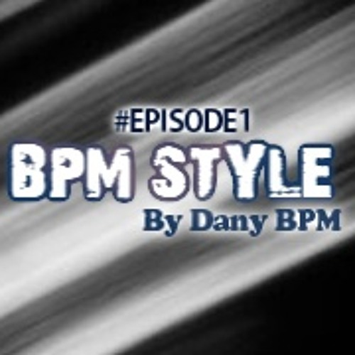 Dany BPM Presents: BPM Style Podcast 1