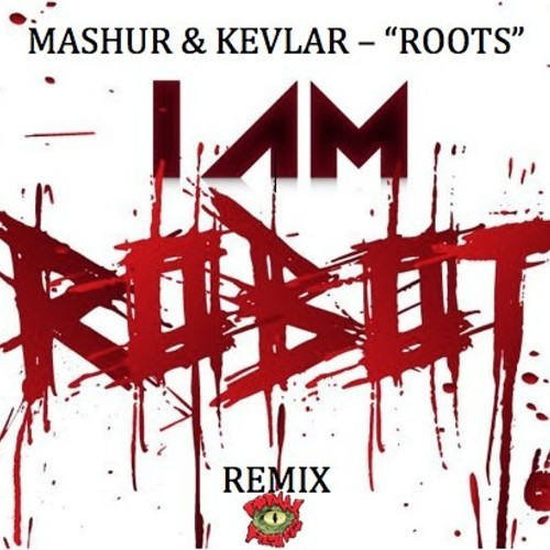 Roots by Mashur & Kevlar (I AM ROBOT Remix)