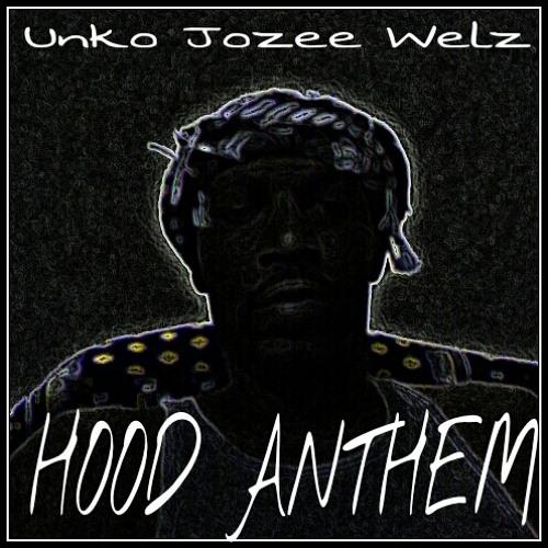 Hood Anthem By Unko Jozee Welz