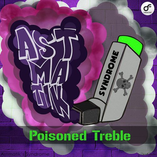 "Astmatik's Syndrome - Poisoned Treble ""OUT NOW ON BEATPORT"""