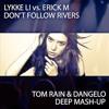 Lykke Li vs. Erick M - Don't Follow Rivers (Tom Rain & Dangelo Deep Mash-up)