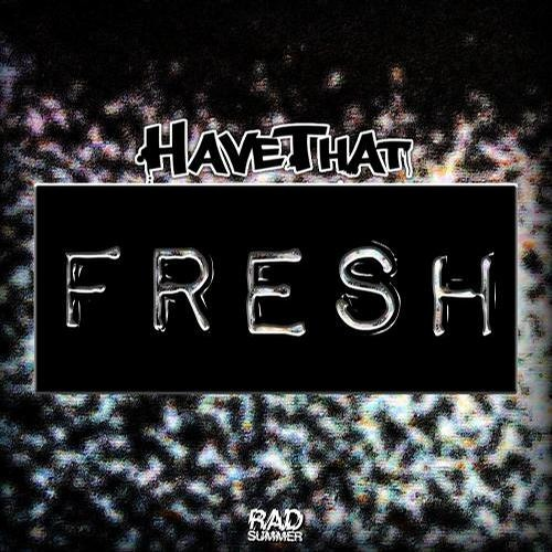 HaveThat - Fresh (FootwoRk Remix)   OUT ON RAD SUMMER