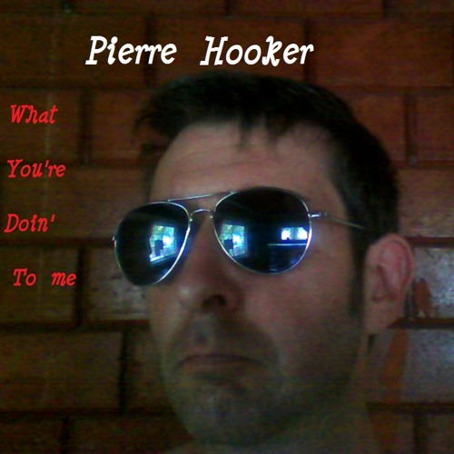 What  you're doin' to me (Pierre Hooker)