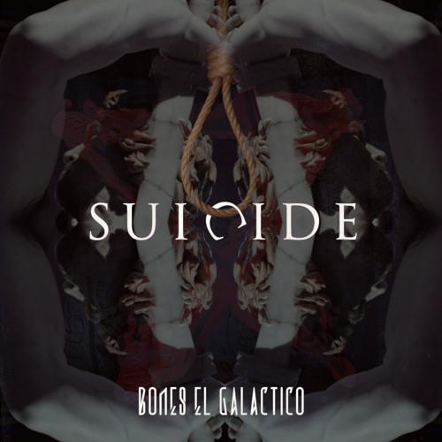 Bones El Galactico - Suicide
