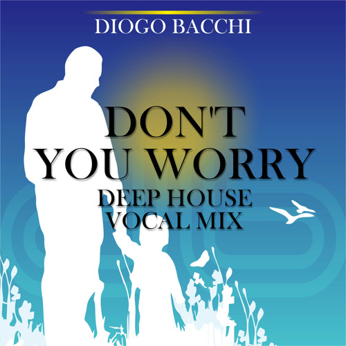 Diogo Bacchi - Don't You Worry (Vocal Mix)