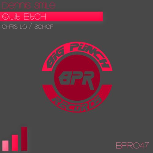 Dennis Smile || Quit Bitch || Chris Lo remix [Big Punch Records]