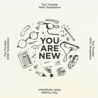 The Trouble with Templeton - You Are New