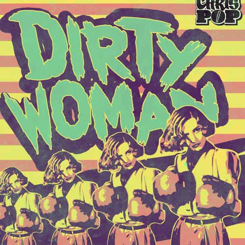 Chrispop - dirty woman _-_ 2000 FOLLOWER FREEBIE