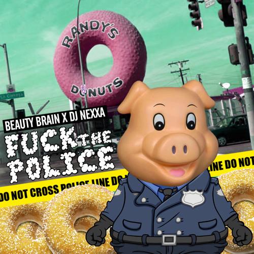 Beauty Brain X Dj Nexxa - Fuck The Police [FREE DOWNLOAD]