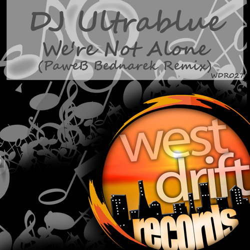 DJ Ultrablue - We're not Alone (Pawel Bednarek Remix) Out Soon!