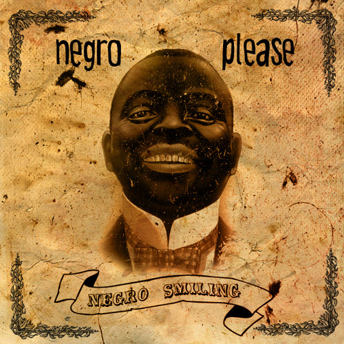 Negro Smiling- Smiling At Cha(Negro Please Remix) (produced by MSlago)