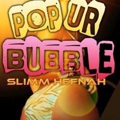 Pop Ur Bubble  Slimm Hefnah