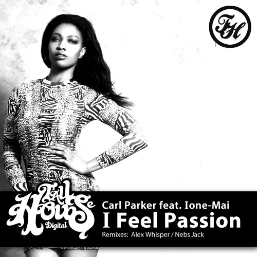 Carl Parker Ft Ione-Mai - 'I Feel Passion (Nebs Jack remix) - release date/2nd August.