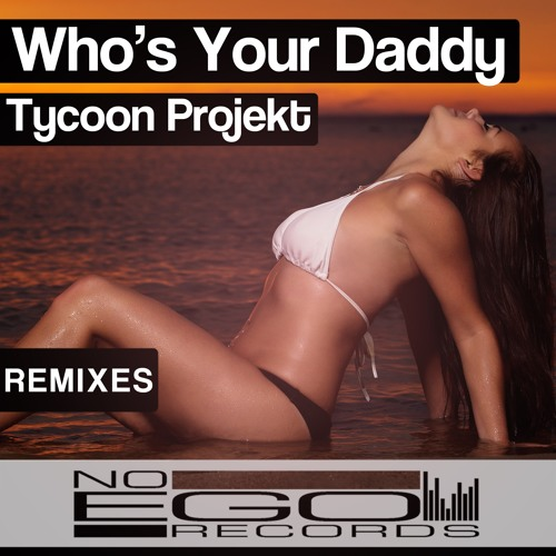 Tycoon Projekt - Who's Your Daddy (Funk Generation / H3Drush Dirty Radio Mix)