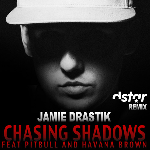 "Jamie Drastik ft. Pitbull + Havana Brown ""Chasing Shadows"" (D STAR CLUB Remix)"