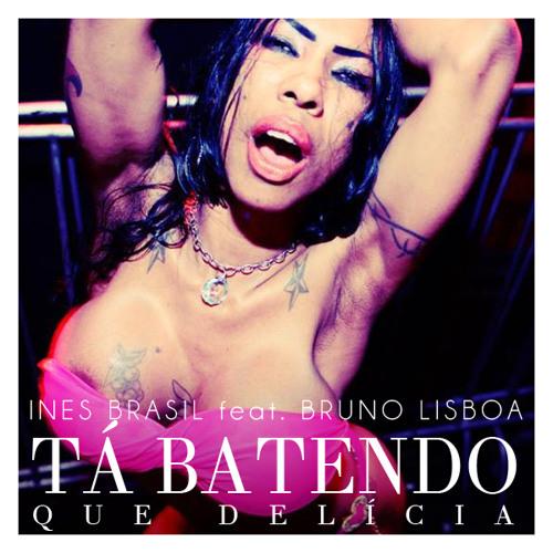 Ines Brasil - Tá Batendo (Que Delícia)