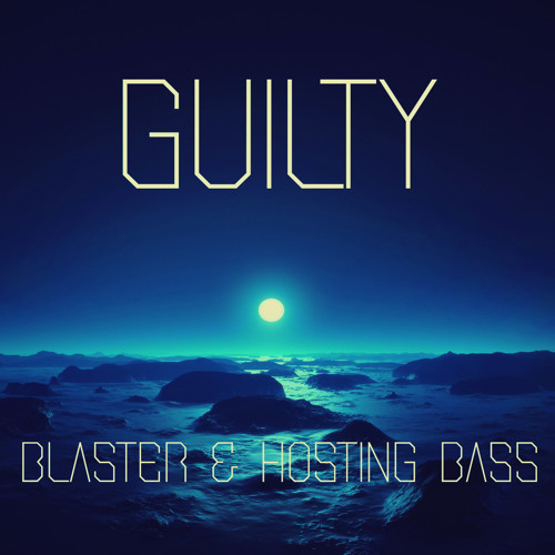BLASTER & Hosting Bass - Guilty (Original Mix) FREE DOWNLOAD