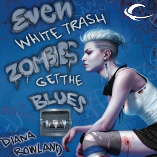 Even White Trash Zombies Get the Blues by Diana Rowland, Narrated by Allison McLemore