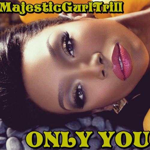 MajesticGurlTrill - Only You