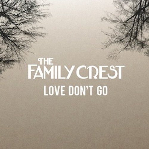 The Family Crest - Love Don't Go