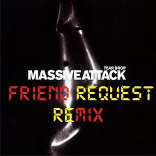 Massive Attack - Teardrop (Friend Request's Life-Hacks Remix)