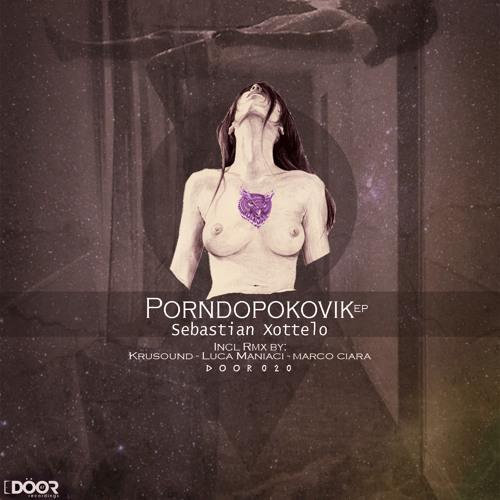 Sebastian Xottelo - Porndopokovik (Original Mix) - Door67 / Out Now