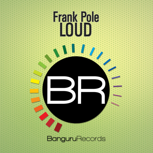 Frank Pole - Loud (Original Mix) [Banguru Records]
