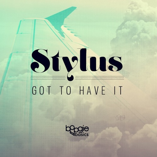 Stylus - Got To Have It (Boogie Basics)