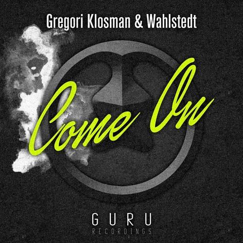 Gregori Klosman & Wahlstedt - Come On [GURU005]