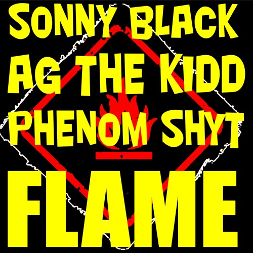 FLAME- SONNY BLACK AG THE KIDD & PHENOM SHYT