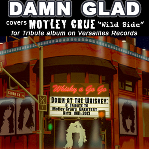 DAMN GLAD - Wild Side (Motley Crue-Down At The Whiskey Tribute)