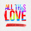 All This Love ft. Phonte