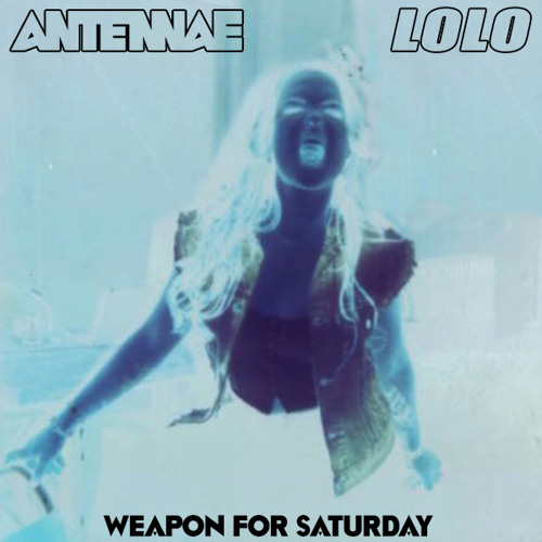 An-Ten-Nae x LoLo - Weapon for Saturday