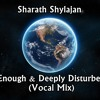 Sharath Shylajan - Enough & Deeply Disturbed (Vocal Mix)